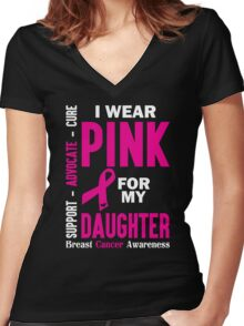 I Wear Pink For My Daughter (Breast Cancer Awareness) Women's Fitted V-Neck T-Shirt