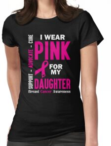 I Wear Pink For My Daughter (Breast Cancer Awareness) Womens Fitted T-Shirt
