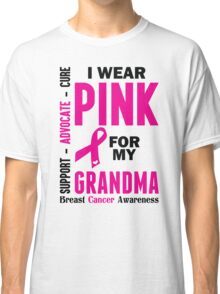 I Wear Pink For My Grandma (Breast Cancer Awareness) Classic T-Shirt