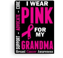 I Wear Pink For My Grandma (Breast Cancer Awareness) Canvas Print