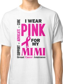 I Wear Pink For My Mimi (Breast Cancer Awareness) Classic T-Shirt