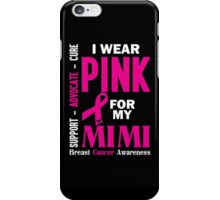 I Wear Pink For My Mimi (Breast Cancer Awareness) iPhone Case/Skin