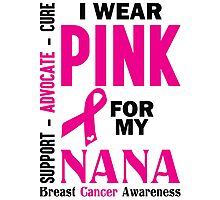 I Wear Pink For My Nana (Breast Cancer Awareness) Photographic Print