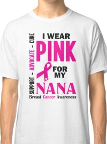 I Wear Pink For My Nana (Breast Cancer Awareness) Classic T-Shirt