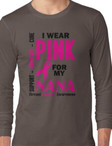 I Wear Pink For My Nana (Breast Cancer Awareness) Long Sleeve T-Shirt
