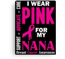 I Wear Pink For My Nana (Breast Cancer Awareness) Canvas Print