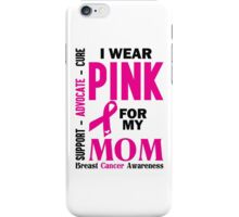 I Wear Pink For My Mom (Breast Cancer Awareness) iPhone Case/Skin