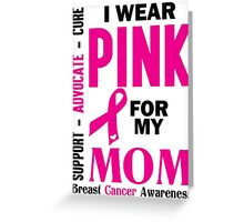 I Wear Pink For My Mom (Breast Cancer Awareness) Greeting Card