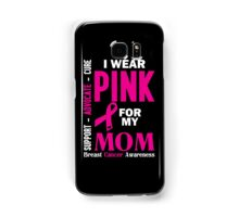 I Wear Pink For My Mom (Breast Cancer Awareness) Samsung Galaxy Case/Skin