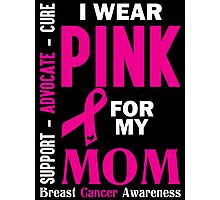 I Wear Pink For My Mom (Breast Cancer Awareness) Photographic Print