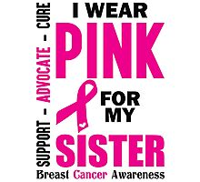 I Wear Pink For My Sister (Breast Cancer Awareness) Photographic Print