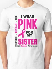 I Wear Pink For My Sister (Breast Cancer Awareness) Unisex T-Shirt