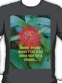 BEING PRICKLY DOESN'T CUT IT T-Shirt