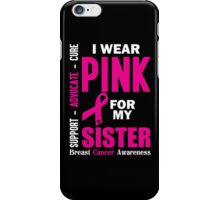 I Wear Pink For My Sister (Breast Cancer Awareness) iPhone Case/Skin