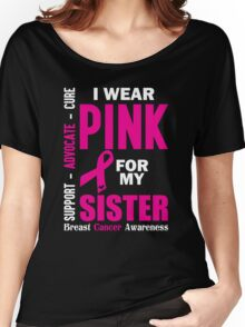 I Wear Pink For My Sister (Breast Cancer Awareness) Women's Relaxed Fit T-Shirt