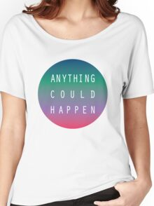 Anything Could Happen  Women's Relaxed Fit T-Shirt