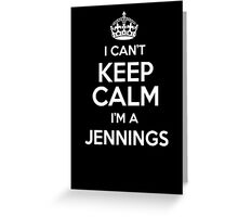 I can't keep calm I'm a Jennings Greeting Card