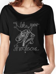 I Like Your Shoelaces Women's Relaxed Fit T-Shirt