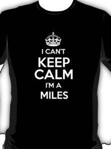 I can't keep calm I'm a Miles T-Shirt
