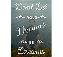 Don't Let Your Dreams Be Dreams Photographic Print