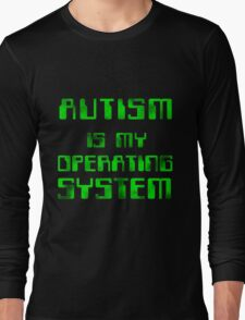 Autism is my Operating System Long Sleeve T-Shirt