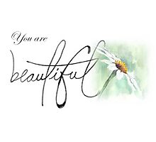 You are beautiful... Photographic Print
