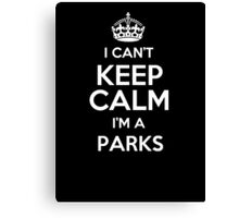 I can't keep calm I'm a Parks Canvas Print