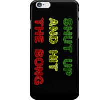Shut up and hit the bong (PHONE CASES ONLY) iPhone Case/Skin