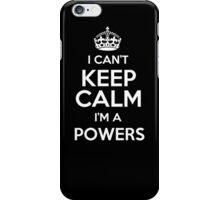 I can't keep calm I'm a Powers iPhone Case/Skin