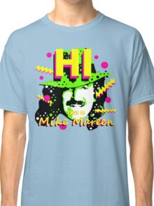 HI This is Mike Mareen Classic T-Shirt