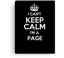 I can't keep calm I'm a Page Canvas Print