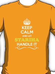 Keep Calm and Let STARIHA Handle it T-Shirt