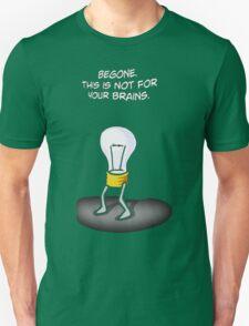 begone this is not for your brains T-Shirt