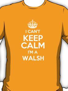 I can't keep calm I'm a Walsh T-Shirt