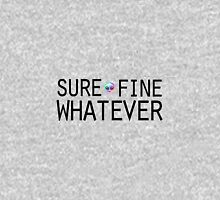 Sure/Fine/Whatever Unisex T-Shirt