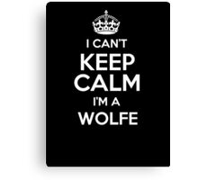 I can't keep calm I'm a Wolfe Canvas Print
