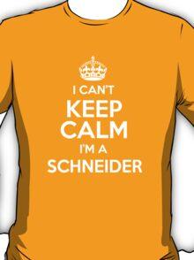 I can't keep calm I'm a Schneider T-Shirt