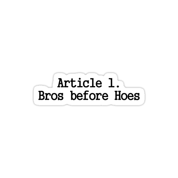 Bros before Hoes by awbrunning