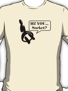 Hi! YOU...Socket? T-Shirt