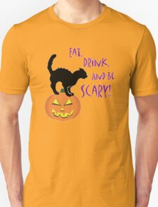 Eat, Drink, and be Scary! T-Shirt