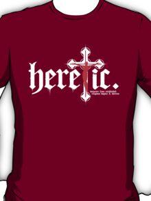 Heretic. (version for dark t-shirts) T-Shirt