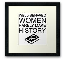 Well-Behaved Women Rarely Make History (With Book) Framed Print