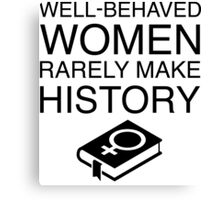 Well-Behaved Women Rarely Make History (With Book) Canvas Print