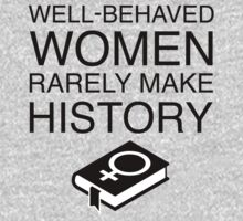 Well-Behaved Women Rarely Make History (With Book) One Piece - Long Sleeve