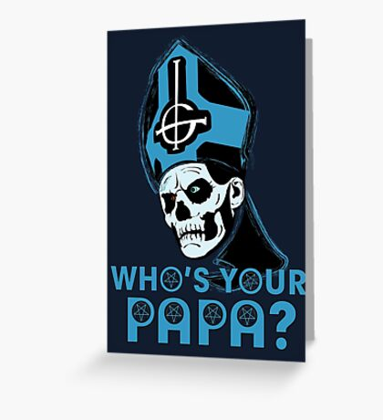 WHO'S YOUR PAPA? - blue Greeting Card