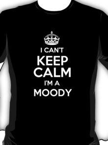 I can't keep calm I'm a Moody T-Shirt