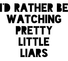 I'd rather be watching pll Photographic Print