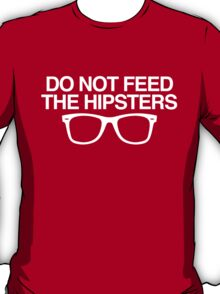 DO NOT FEED THE HIPSTERS T-Shirt