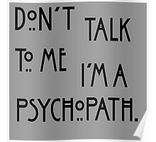 Don't Talk To Me, I'm A Psychopath Poster
