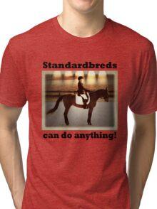 Standardbreds can do anything! Tri-blend T-Shirt